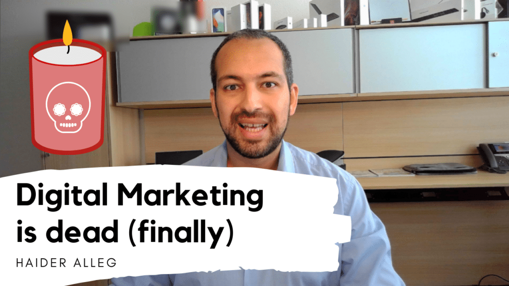 Why I believe Digital Marketing is dead... | Haider Alleg